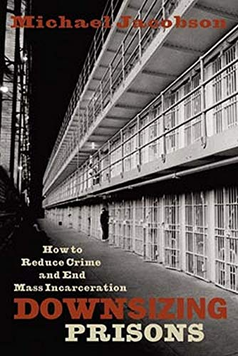9780814742747: Downsizing Prisons: How to Reduce Crime and End Mass Incarceration
