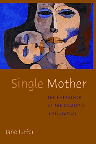 9780814742792: Single Mother: The Emergence of the Domestic Intellectual