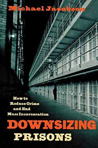 9780814742914: Downsizing Prisons: How to Reduce Crime and End Mass Incarceration