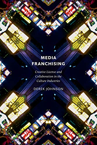 Media Franchising: Creative License and Collaboration in the Culture Industries (Postmillennial Pop...