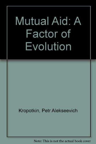 Mutual Aid: A Factor of Evolution: Kropotkin, Peter