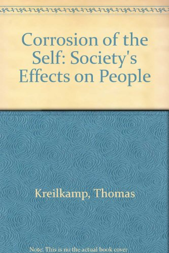 Corrosion of the Self: Society's Effects on People: Thomas Kreilkamp