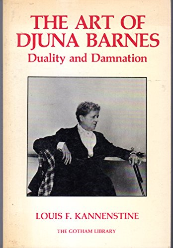 The Art of Djuna Barnes: Duality and Damnation (The Gotham Library): Kannenstine, Louis F.