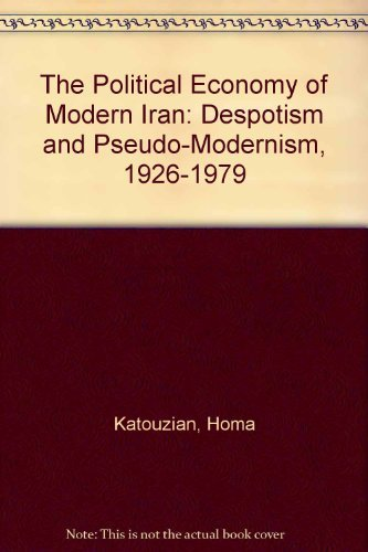 9780814745779: The Political Economy of Modern Iran: Despotism and Pseudo-Modernism, 1926-1979