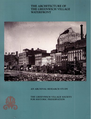 9780814746059: The Architecture of the Greenwich Village Waterfront: An Archival Research Study Undertaken