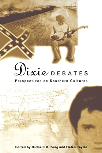 DIXIE DEBATES; PERSPECTIVES ON SOUTHERN CULTURES.: King, Richard H.