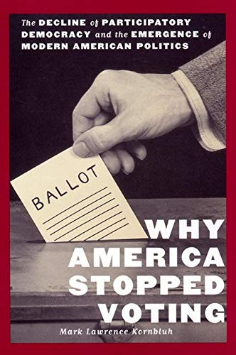 9780814747087: Why America Stopped Voting: The Decline of Participatory Democracy and the Emergence of Modern American Politics (The American Social Experience)