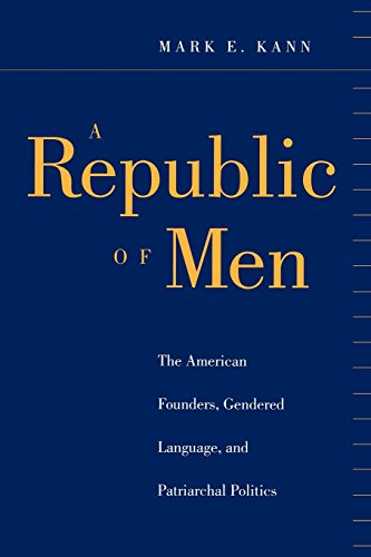 9780814747131: A Republic of Men: The American Founders, Gendered Language, and Patriarchal Politics