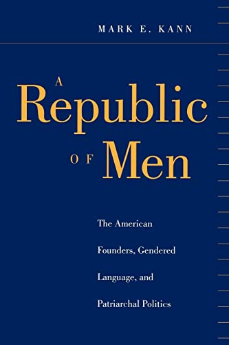 9780814747148: A Republic of Men: The American Founders, Gendered Language, and Patriarchal Politics