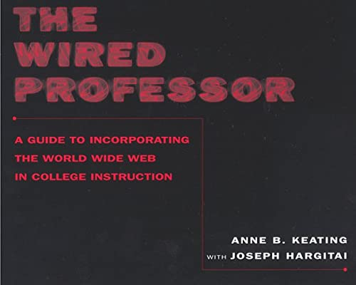 The Wired Professor: A Guide to Incorporating: Keating, Anne B.;