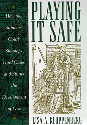 9780814747407: Playing it Safe: How the Supreme Court Sidesteps Hard Cases and Stunts the Development of Law