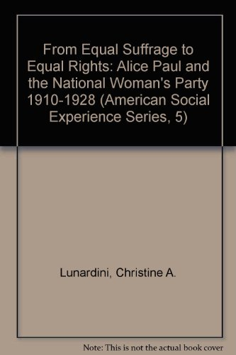 9780814750223: From Equal Suffrage to Equal Rights: Alice Paul and the National Woman's Party, 1910-1928 (American Social Experience Series, 5)