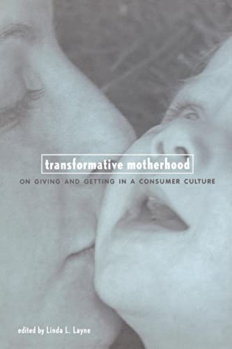 9780814751558: Transformative Motherhood: On Giving and Getting in a Consumer Culture
