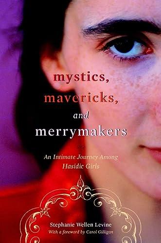 9780814751923: Mystics, Mavericks, and Merrymakers: An Intimate Journey among Hasidic Girls