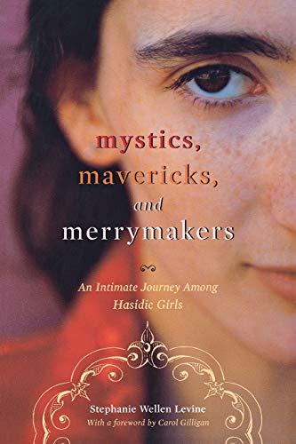 9780814751978: Mystics, Mavericks, and Merrymakers: An Intimate Journey among Hasidic Girls