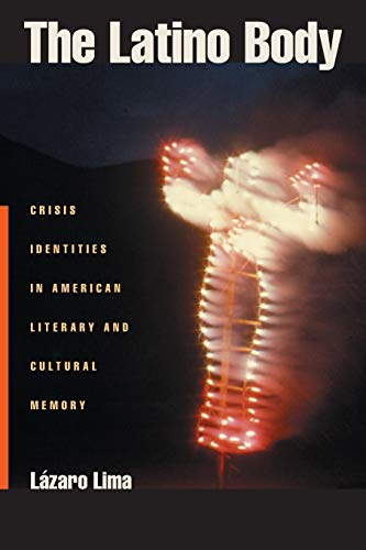 9780814752159: The Latino Body: Crisis Identities in American Literary and Cultural Memory (Sexual Cultures)