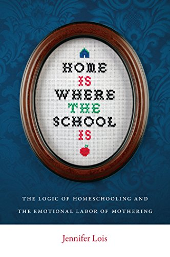 9780814752524: Home Is Where the School Is: The Logic of Homeschooling and the Emotional Labor of Mothering