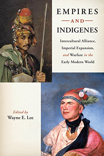 9780814753118: Empires and Indigenes: Intercultural Alliance, Imperial Expansion, and Warfare in the Early Modern World (Warfare and Culture Series)