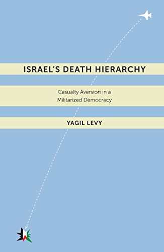 Israel's Death Hierarchy: Casualty Aversion in a Militarized Democracy (Warfare and Culture): ...