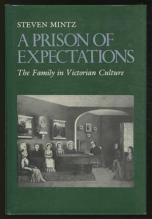 A Prison of Expectations: The Family in Victorian Culture (0814753884) by Mintz, Steven