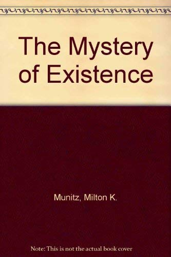 9780814754191: The Mystery of Existence [Hardcover] by Munitz, Milton K.