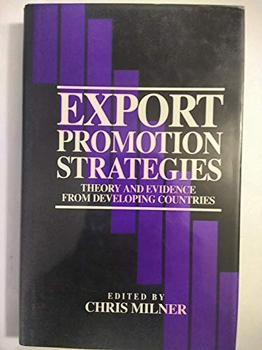 Export Promotion Strategies: Theory & Evidence From Developing Countries: Milner, Chris