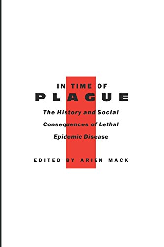 In Time of Plague: The history & social consequences of lethal epidemic disease: MACK, ARIEN ed...