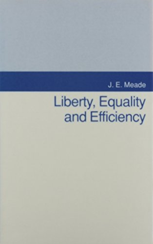 Liberty, Equality and Efficiency. Apologia pro Agathotopia Mea.: MEADE, J. E.: