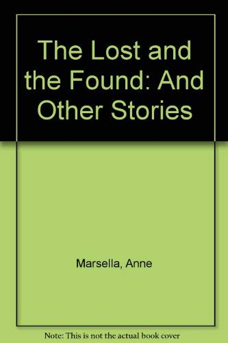 The Lost and Found and Other Stories: Marsella, Anne