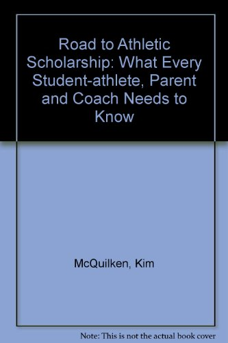 9780814755303: The Road to Athletic Scholarship: What Every Student-Athlete, Parent, and Coach Needs to Know