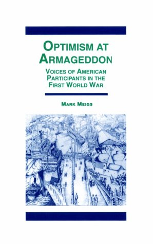 Optimism At Armaggedon: Voices of American Participants in World War One: Mark Meigs