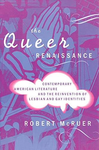 The Queer Renaissance: Contemporary American Literature and the Reinvention of Lesbian and Gay ...