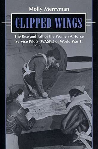9780814755679: Clipped Wings: The Rise and Fall of the Women Airforce Service Pilots (WASPS) of World War II