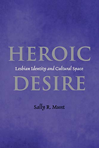 9780814756072: Heroic Desire: Lesbian Identity and Cultural Space