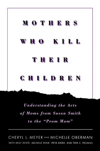 9780814756447: Mothers Who Kill Their Children: Understanding the Acts of Moms from Susan Smith to the