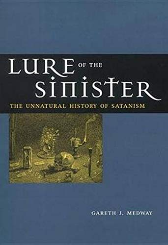 Lure of the Sinister: The Unnatural History of Satanism: Medway, Gareth J.