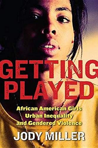9780814756973: Getting Played: African American Girls, Urban Inequality, and Gendered Violence (New Perspectives in Crime, Deviance, and Law)