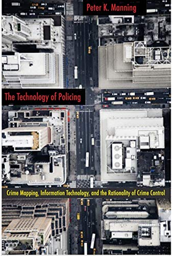 9780814757246: The Technology of Policing: Crime Mapping, Information Technology, and the Rationality of Crime Control (New Perspectives in Crime, Deviance, and Law)