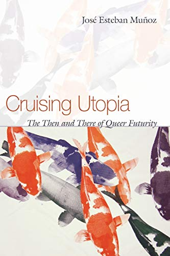 9780814757284: Cruising Utopia: The Then and There of Queer Futurity (Sexual Cultures)