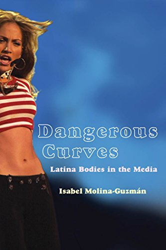 Dangerous Curves: Latina Bodies in the Media (Critical Cultural Communication): Isabel ...