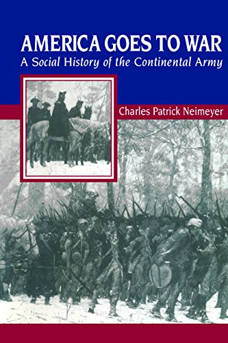 9780814757802: America Goes to War: A Social History of the Continental Army (The American Social Experience)