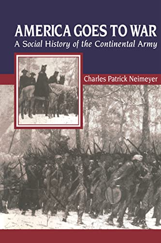 9780814757826: America Goes to War: A Social History of the Continental Army (The American Social Experience)