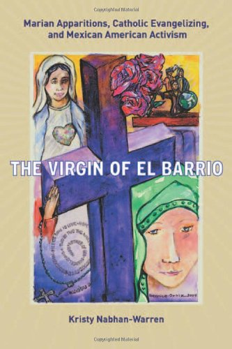 The Virgin of El Barrio: Marian Apparitions, Catholic Evangelizing, and Mexican American Activism (...