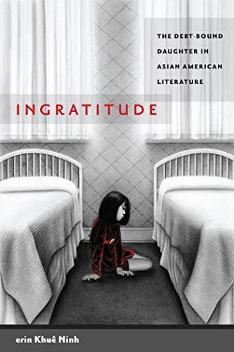 9780814758458: Ingratitude: The Debt-Bound Daughter in Asian American Literature