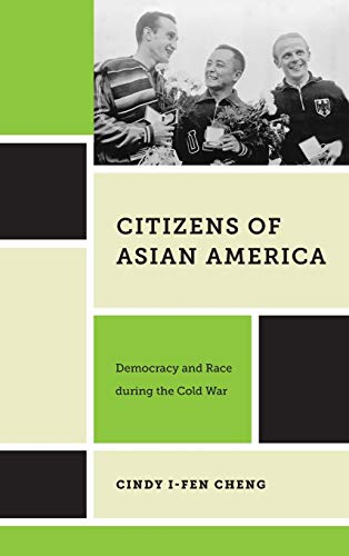 Citizens of Asian America: Democracy and Race during the Cold War (Nation of Nations): Cheng, Cindy