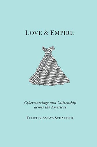 9780814759479: Love and Empire: Cybermarriage and Citizenship across the Americas (Nation of Nations)