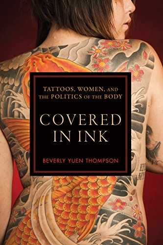 Covered in Ink: Tattoos, Women, and the Politics of the Body (Hardback): Beverly Yuen Thompson