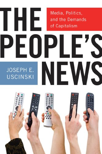 9780814760338: The People's News: Media, Politics, and the Demands of Capitalism