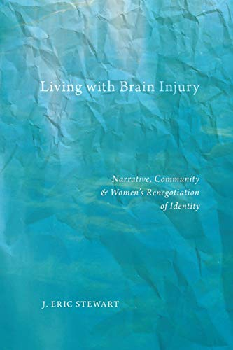 9780814760482: Living With Brain Injury: Narrative, Community, and Women�s Renegotiation of Identity