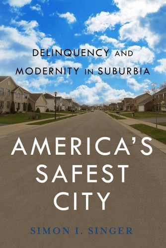 9780814760802: America's Safest City: Delinquency and Modernity in Suburbia